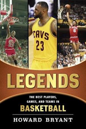 Legends: The Best Players, Games, and Teams in Basketball af Howard Bryant