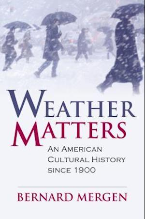 Weather Matters af Bernard Mergen