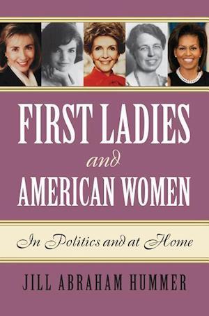 Bog, hardback First Ladies and American Women af Jill Abraham Hummer