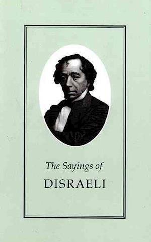 The Sayings of Benjamin Disraeli af Benjamin Disraeli, Robert Blake