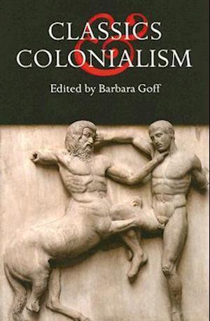 Classics and Colonialism af Barbara Goff