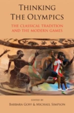 Thinking the Olympics: The Classical Tradition and the Modern Games af Michael Simpson, Barbara Goff