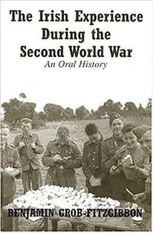 The Irish Experience During the Second World War af Benjamin Grob-Fitzgibbon