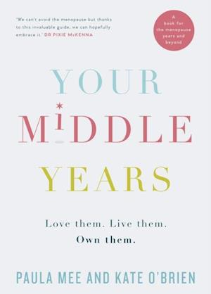 Your Middle Years - Love Them. Live Them. Own Them. af Paula Mee, Kate O'Brien