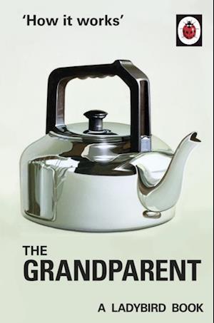 How it Works: The Grandparent af Jason Hazeley, Joel Morris