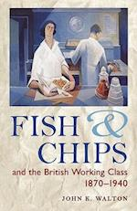 Fish and Chips and the British Working Class, 1870-1940 af Walton