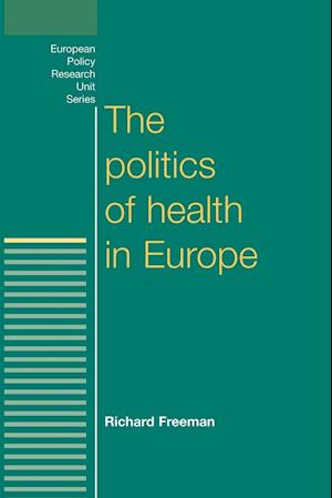 The Politics of Health in Europe af Richard Freeman