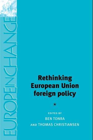 Rethinking European Union Foreign Policy af Thomas Christiansen, Ben Tonra