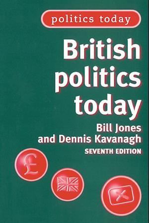 British Politics Today af Bill Jones, Dennis Kavanagh
