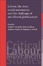 Labour, the State, Social Movements and the Challenge of Neo-Liberal Globalisation af Andrew Taylor, Stephen Wood