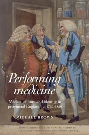 Performing Medicine af Michael Brown