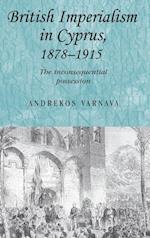 British Imperialism in Cyprus, 1878-1915 af Andrekos Varnava