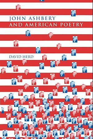 John Ashbery and American Poetry af David Herd