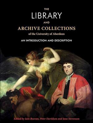 The Library and Archive Collections of the University of Aberdeen af Iain Beaven, Jane Stevenson, Peter Davidson