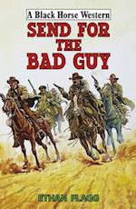Send for the Bad Guy (A Black Horse Western)