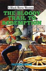 The Bloody Trail to Redemption (A Black Horse Western)