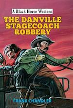 The Danville Stagecoach Robbery (A Black Horse Western)