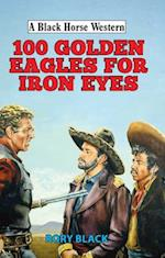 100 Golden Eagles for Iron Eyes (A Black Horse Western)