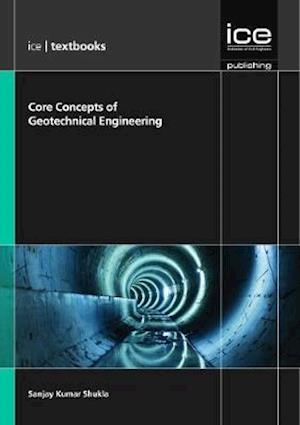 Core Concepts of Geotechnical Engineering af Sanjay Kumar Shukla