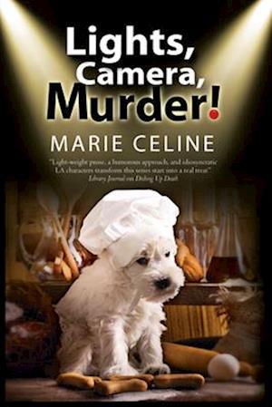 Lights, Camera, Murder!: A TV Pet Chef Mystery Set in L.A. af Marie Celine