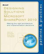 Designing Solutions for Microsoft SharePoint 2010 af Jason Lee, Robert Bogue, Chris Keyser