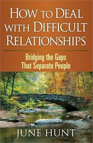 How to Deal with Difficult Relationships af June Hunt