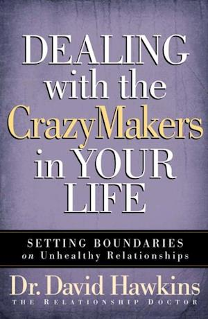 Dealing with the CrazyMakers in Your Life af David Hawkins