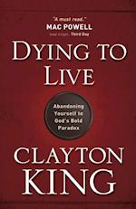 Dying to Live af Clayton King