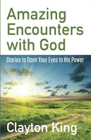 Amazing Encounters with God af Clayton King