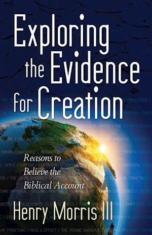 Exploring the Evidence for Creation af Henry Morris