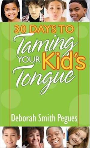 30 Days to Taming Your Kid's Tongue af Deborah Smith Pegues