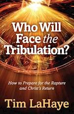 Who Will Face the Tribulation? (Tim Lahaye Prophecy Library)