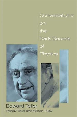 Conversations on the Dark Secrets of Physics af Wilson Talley, Edward Teller, Wendy Teller