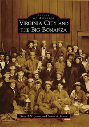 Virginia City and the Big Bonanza af Ronald M. James, Susan A. James