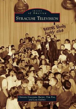 Syracuse Television af Christie Casciano Burns, Lou Gulino, Tim Fox