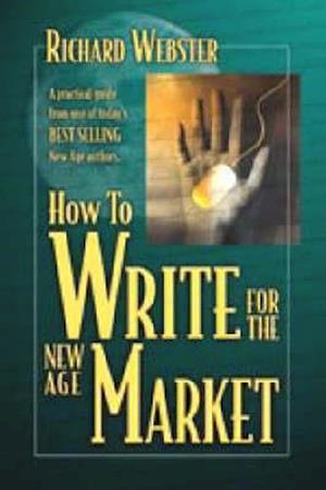How to Write for the New Age Market af Richard Webster