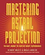 Mastering Astral Projection af Robert Bruce, Brian Mercer