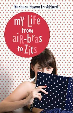 Bog, paperback My Life from Air-Bras to Zits af Barbara Haworth-Attard