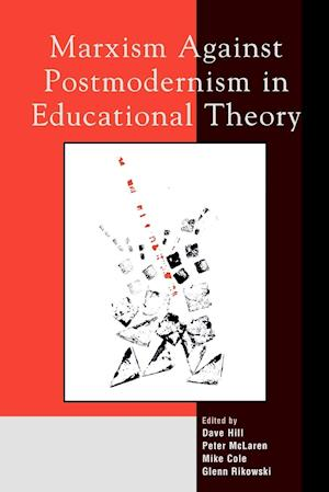 Marxism Against Postmodernism in Educational Theory af Ramin Farahmandpur, Mike Cole, Glenn Rikowski