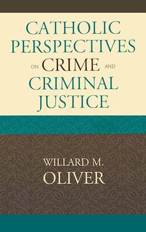 Catholic Perspectives on Crime and Criminal Justice af Willard M. Oliver