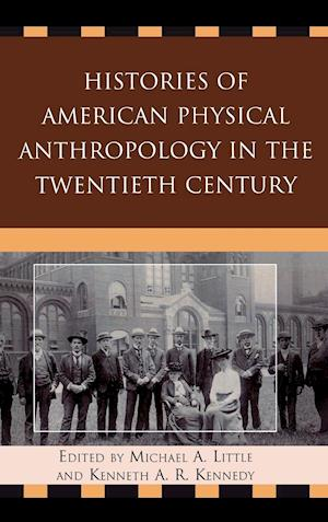 Histories of American Physical Anthropology in the Twentieth Century af Michael A Little, Matt Cartmill, C Loring Brace