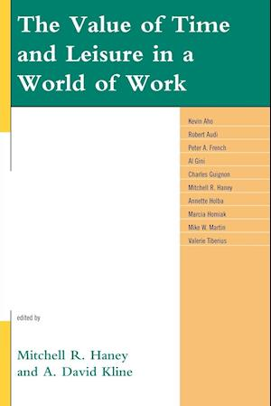 The Value of Time and Leisure in a World of Work af Mike W Martin, Al Gini, Robert Audi