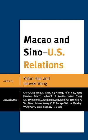 Macao and U.S.-China Relations af Jianwei Wang, Yufan Hao