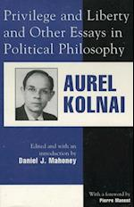 Privilege and Liberty and Other Essays in Political Philosophy af Aurel Kolnai
