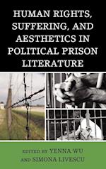 Human Rights, Suffering, and Aesthetics in Political Prison Literature af Yenna Wu