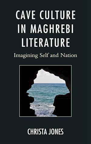 Cave Culture in Maghrebi Literature af Christa Jones