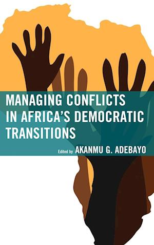 Managing Conflicts in Africa's Democratic Transitions af Akanmu G. Adebayo