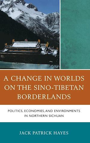 A Change in Worlds on the Sino-Tibetan Borderlands af Jack Patrick Hayes