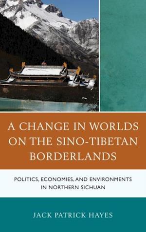 Change in Worlds on the Sino-Tibetan Borderlands af Jack Patrick Hayes