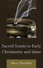 Sacred Scents in Early Christianity and Islam (Studies in Body and Religion)